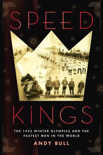 Speed Kings - The 1932 Winter Olympics and the Fastest Men in the World ebook by Andy Bull