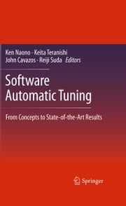 Software Automatic Tuning - From Concepts to State-of-the-Art Results ebook by Ken Naono,Keita Teranishi,John Cavazos,Reiji Suda