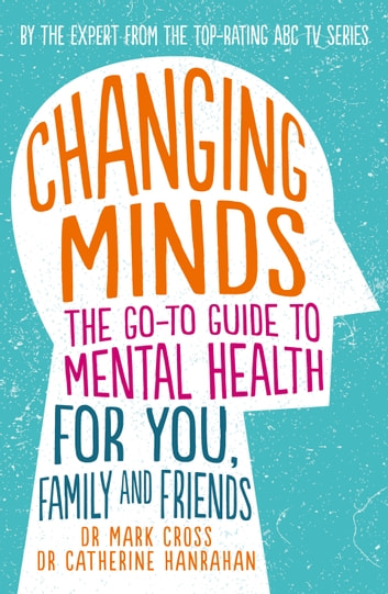Changing Minds - The go-to Guide to Mental Health for Family and Friends 電子書 by Dr Mark Cross,Dr Catherine Hanrahan