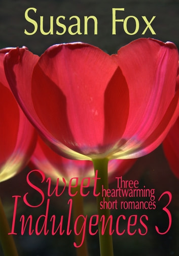 Sweet Indulgences 3: Three heartwarming short romances ebook by Susan Fox