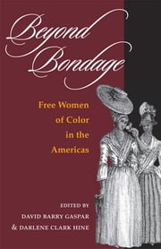 Beyond Bondage: Free Women of Color in the Americas ebook by David Barry Gaspar,Darlene Clark Hine