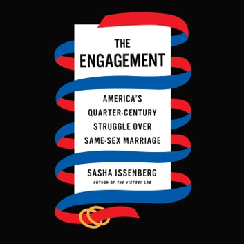 The Engagement - America's Quarter-Century Struggle Over Same-Sex Marriage audiobook by Sasha Issenberg