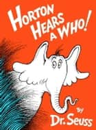 Horton Hears a Who! ebook by Seuss