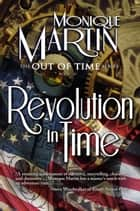 Revolution in Time - Out of Time #10 eBook par Monique Martin