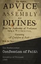 The Westminster Confession of Faith ebook by Assembly of Divines