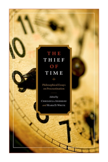 The Thief of Time - Philosophical Essays on Procrastination ebook by