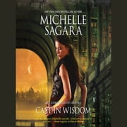 Cast in Wisdom audiobook by Michelle Sagara