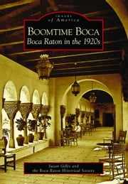 Boomtime Boca: - Boca Raton in the 1920s ebook by Susan Gillis