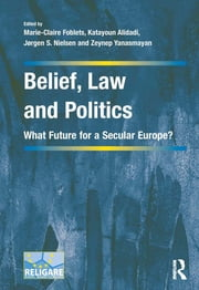 Belief, Law and Politics - What Future for a Secular Europe? ebook by Marie-Claire Foblets,Katayoun Alidadi,Zeynep Yanasmayan