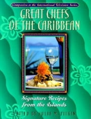 Great Chefs of the Caribbean - Signature Recipes from the Islands ebook by Julia M. Pitkin