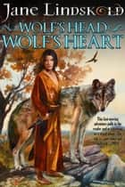 Wolf's Head, Wolf's Heart ebook by Jane Lindskold