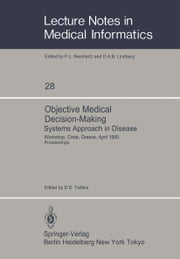 Objective Medical Decision-Making Systems Approach in Disease - Workshop, Crete, Greece, April 30–May 5, 1985 Proceedings ebook by Dimitris D. Tsiftsis