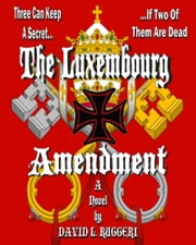 The Luxembourg Amendment ebook by David Ruggeri