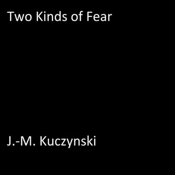 Two Kinds of Fear audiobook by J.-M. Kuczynski