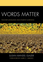 Words Matter - Teacher Language and Student Learning ebook by Ed. Mandel D Glazer