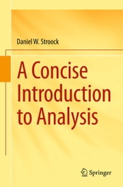 A Concise Introduction to Analysis ebook by Daniel W. Stroock