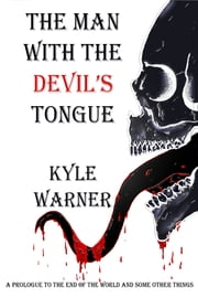 The Man with the Devil's Tongue (A Prologue to The End of the World and Some Other Things) ebook by Kyle Warner