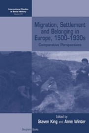 Migration, Settlement and Belonging in Europe, 1500-1930s - Comparative Perspectives ebook by Steven King,Anne Winter