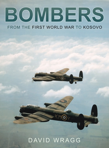 Bombers - From the First World War to Kosovo ebook by David Wragg