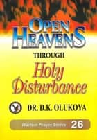 Open Heavens through Holy Disturbance ebook by Dr. D. K. Olukoya