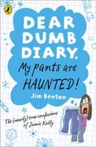 Dear Dumb Diary: My Pants are Haunted - My Pants are Haunted ebook by Jim Benton