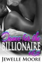 Dance for the Billionaire 1&2 ebook by Jewelle Moore