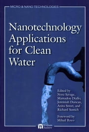 Nanotechnology Applications for Clean Water - Solutions for Improving Water Quality ebook by Mamadou Diallo,Jeremiah Duncan,Nora Savage,Anita Street,Richard Sustich,Anita Street,Richard Sustich,Jeremiah Duncan,Nora Savage