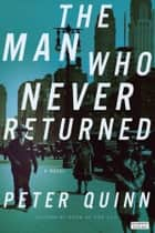 The Man Who Never Returned ebook by Peter Quinn
