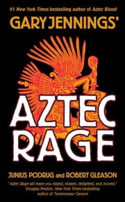 Aztec Rage ebook by Gary Jennings, Robert Gleason, Junius Podrug