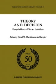 Theory and Decision - Essays in Honor of Werner Leinfellner ebook by G. Eberlein,H.A. Berghel