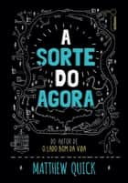 A sorte do agora eBook by Matthew Quick