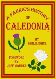 A Faerie's History of Caledonia ebook by Jeff Maurer