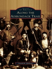 Along The Adirondack Trail ebook by Donald R. Williams