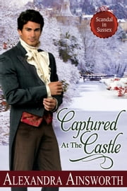 Captured at the Castle - Scandal in Sussex, #2 ebook by Alexandra Ainsworth