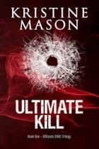 Ultimate Kill ebook by Kristine Mason