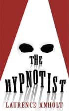 The Hypnotist ebook by Laurence Anholt
