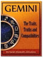 Gemini: Gemini Star Sign Traits, Truths and Love Compatibility ebook by Sarah Johnstone