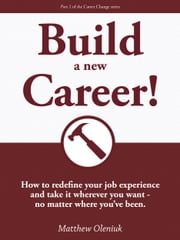 Build A New Career! How to redefine your career and take it wherever you want: no matter where you've been. ebook by Kobo.Web.Store.Products.Fields.ContributorFieldViewModel