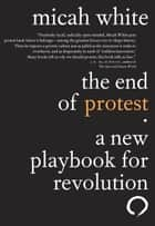 The End of Protest ebook by Micah White