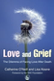 Love and Grief - The Dilemma of Facing Love After Death ebook by Catherine O\''Neill,Catherine O'Neill,Lisa Keane