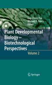 Plant Developmental Biology - Biotechnological Perspectives - Volume 2 ebook by Eng Chong Pua,Michael R. Davey