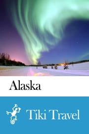 Alaska (USA) Travel Guide - Tiki Travel ebook by Tiki Travel