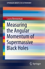 Measuring the Angular Momentum of Supermassive Black Holes ebook by Laura Brenneman
