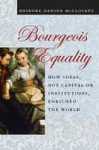 Bourgeois Equality ebook by Deirdre N. McCloskey