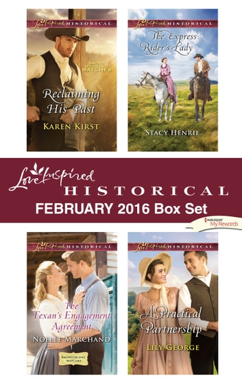 Love Inspired Historical February 2016 Box Set - Reclaiming His Past\The Texan's Engagement Agreement\The Express Rider's Lady\A Practical Partnership ebook by Karen Kirst,Noelle Marchand,Stacy Henrie,Lily George
