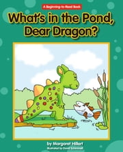 What's in the Pond, Dear Dragon? ebook by Margaret Hillert