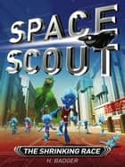 Space Scout: The Shrinking Race ebook by H. Badger
