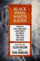 Black Swan, White Raven ebook by Ellen Datlow, Terri Windling