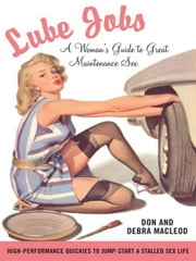 Lube Jobs - A Woman's Guide to Great Maintenance Sex ebook by Debra MacLeod,Don MacLeod