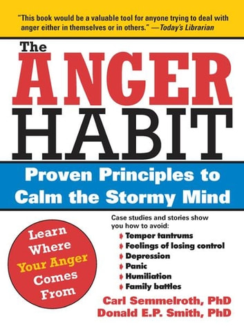 The Anger Habit - Proven Principles to Calm the Stormy Mind ebook by Carl Semmelroth, Ph.D.,Donald Smith, PhD